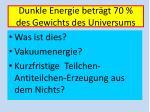 dunkle energie betr gt 70 des gewichts des universums