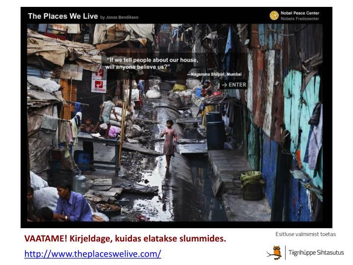 VAATAME! Kirjeldage, kuidas elatakse slummides.