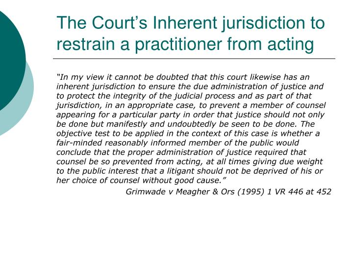 The Court's Inherent jurisdiction to restrain a practitioner from acting