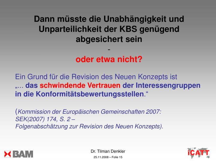 Dann müsste die Unabhängigkeit und Unparteilichkeit der KBS genügend abgesichert sein