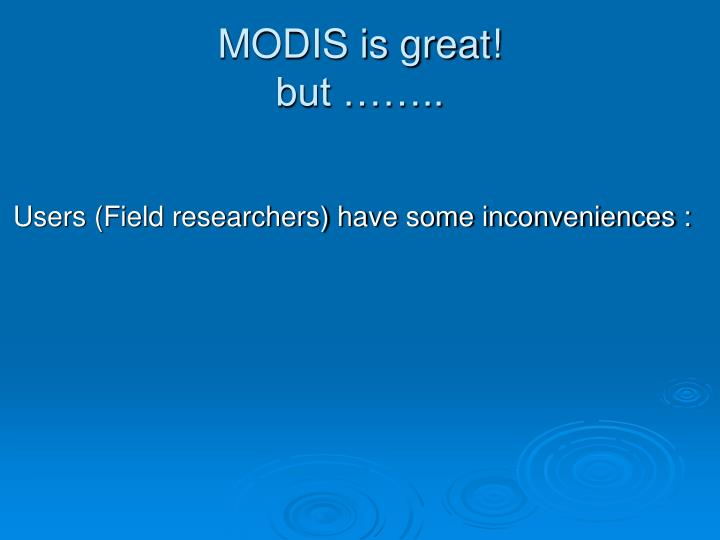 Modis is great but