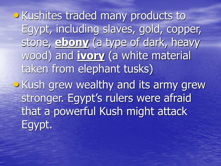 Kushites traded many products to Egypt, including slaves, gold, copper, stone,
