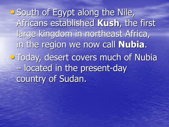 South of Egypt along the Nile, Africans established