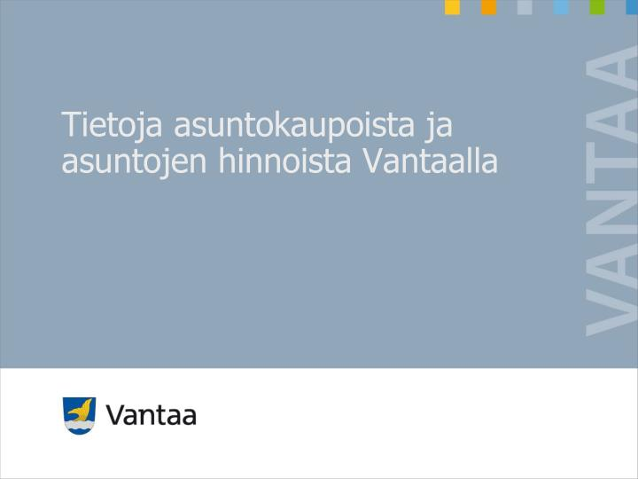 Tietoja asuntokaupoista ja asuntojen hinnoista Vantaalla