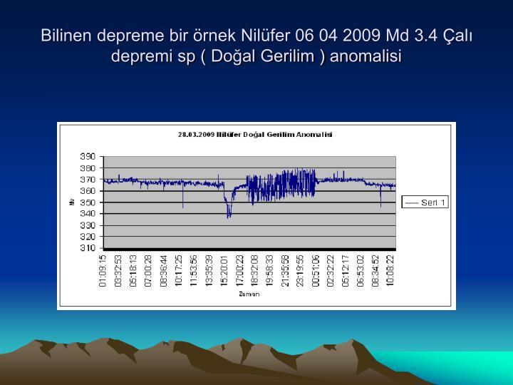 Bilinen depreme bir örnek Nilüfer 06 04 2009 Md 3.4 Çalı depremi sp ( Doğal Gerilim ) anomalisi