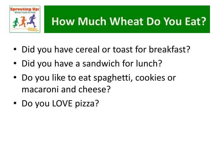 How much wheat do you eat