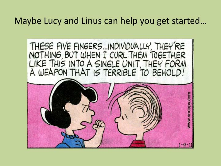 Maybe Lucy and Linus can help you get started…
