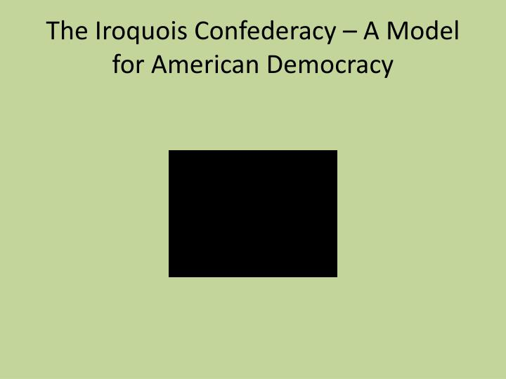 The Iroquois Confederacy – A Model for American Democracy