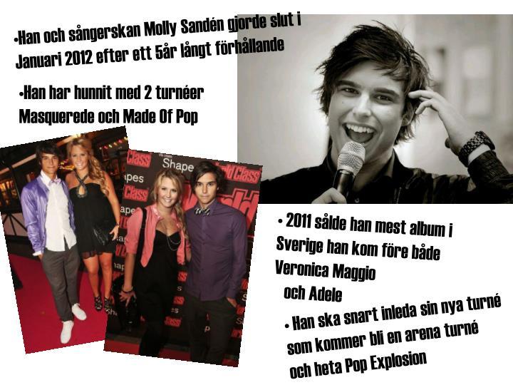•Han och sångerskan Molly Sandén gjorde slut i Januari 2012 efter ett 5år långt förhållande