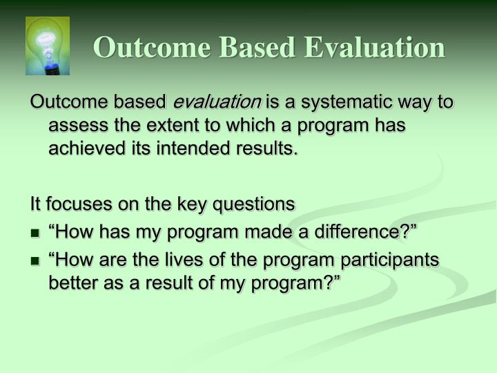 Outcome Based Evaluation