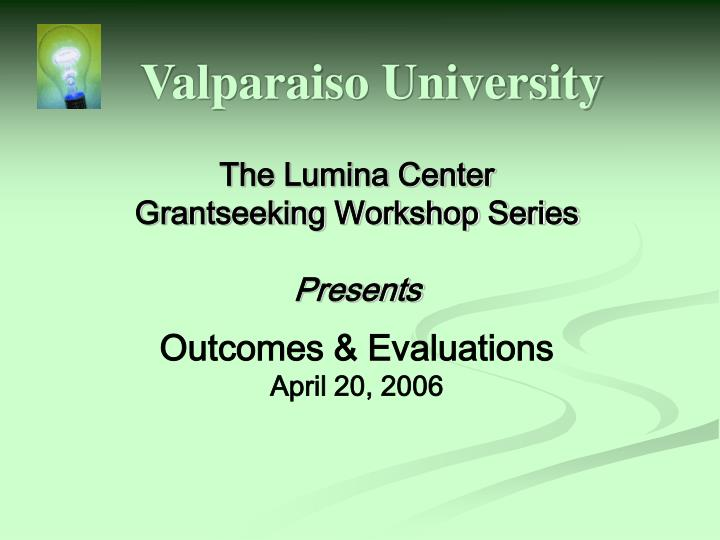 The lumina center grantseeking workshop series presents outcomes evaluations april 20 2006
