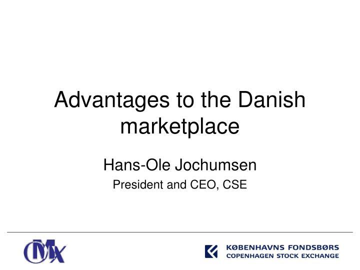 Advantages to the Danish market