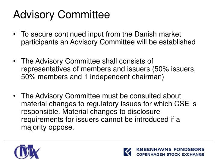 To secure continued input from the Danish market participants an Advisory Committee will be established