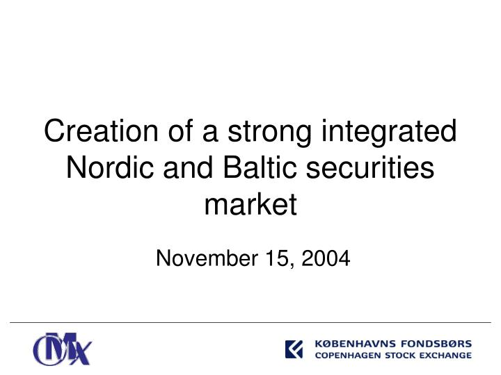 Creation of a strong integrated nordic and baltic securities market