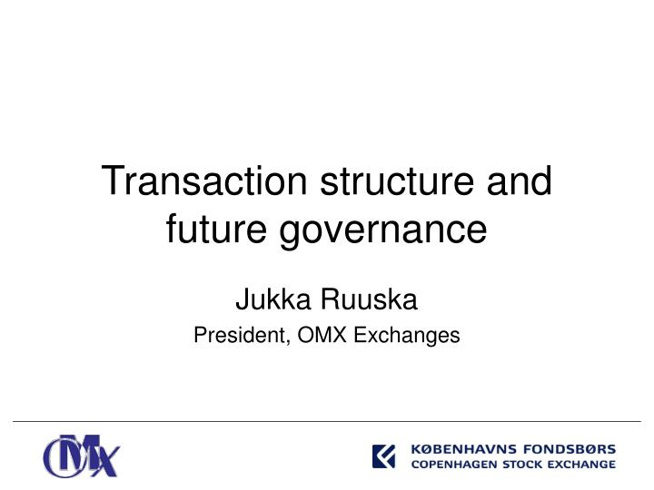 Transaction structure and future governance