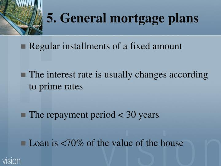 5. General mortgage plans
