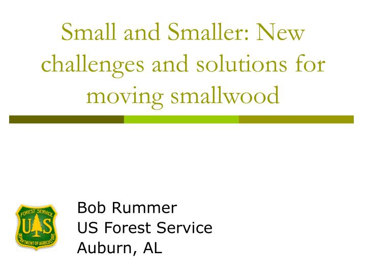 Small and smaller new challenges and solutions for moving smallwood