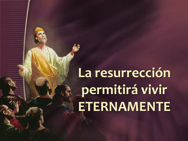 La resurrección permitirá vivir