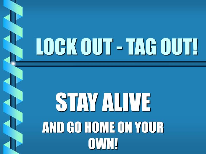 LOCK OUT - TAG OUT!