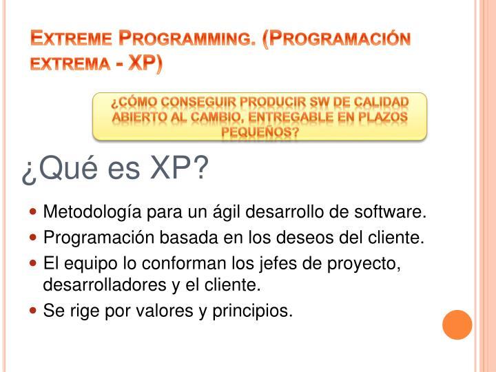 Extreme Programming. (Programación extrema - XP)