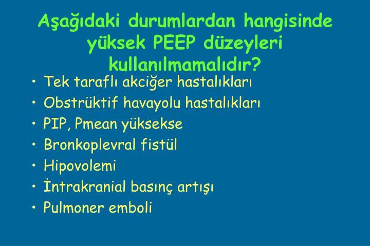 Aşağıdaki durumlardan hangisinde yüksek PEEP düzeyleri kullanılmamalıdır?