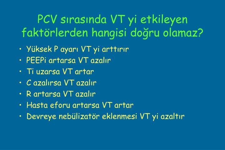 PCV sırasında VT yi etkileyen faktörlerden hangisi doğru olamaz?