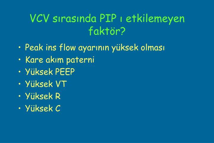 VCV sırasında PIP ı etkilemeyen faktör?