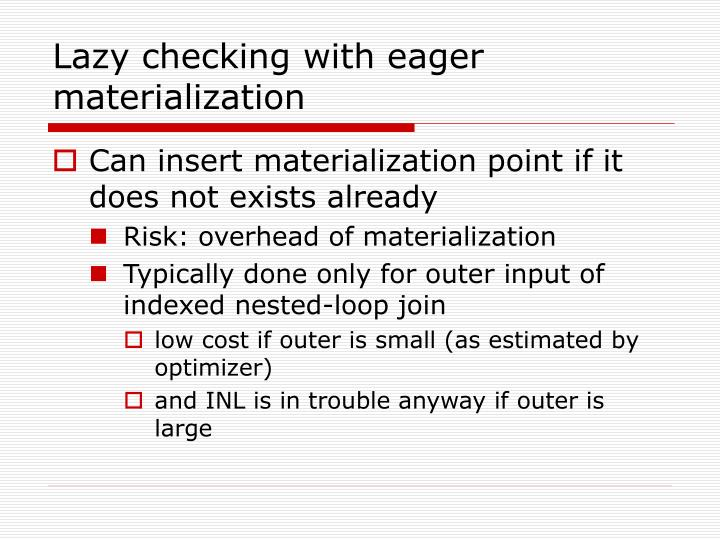 Lazy checking with eager materialization