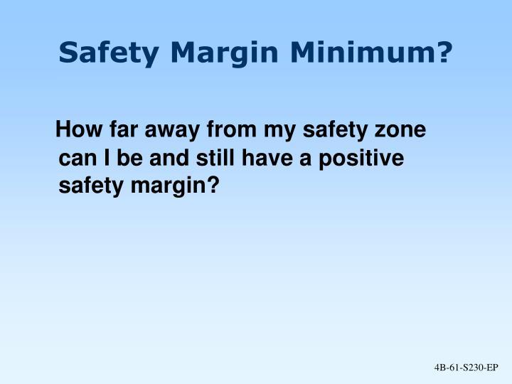 Safety Margin Minimum?