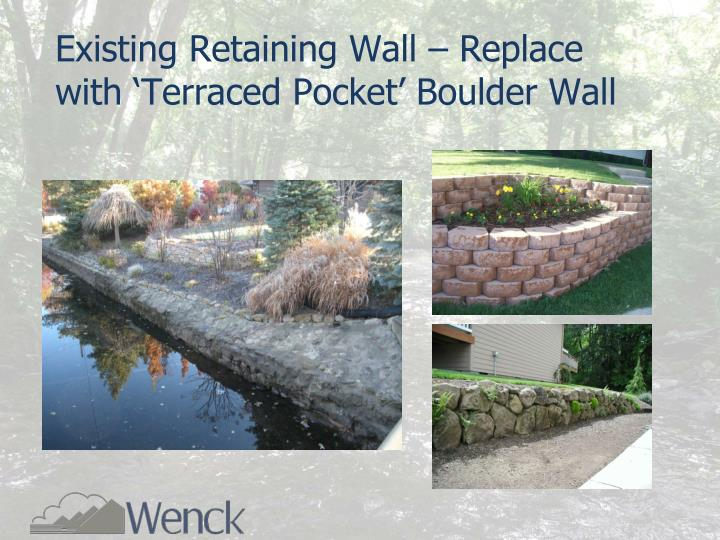 Existing Retaining Wall – Replace with 'Terraced Pocket' Boulder Wall