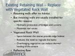 existing retaining wall replace with vegetated rock wall