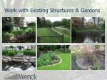 work with existing structures gardens