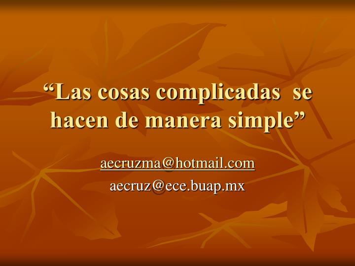 """""""Las cosas complicadas  se hacen de manera simple"""""""