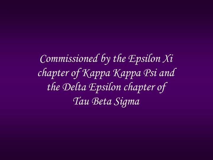 Commissioned by the Epsilon Xi chapter of Kappa Kappa Psi and