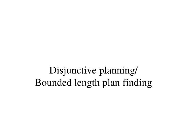 Disjunctive planning/
