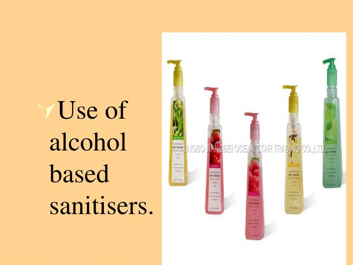 Use of alcohol based sanitisers.