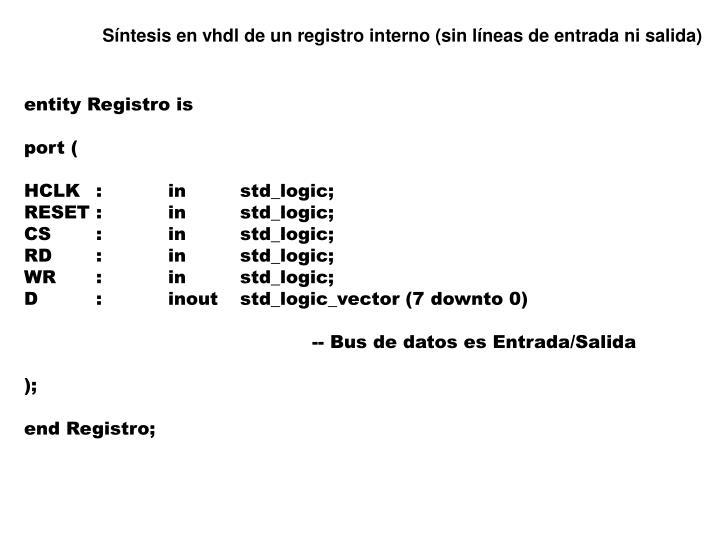 Síntesis en vhdl de un registro interno (sin líneas de entrada ni salida)