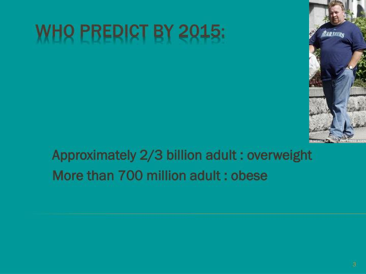Approximately 2/3 billion adult : overweight