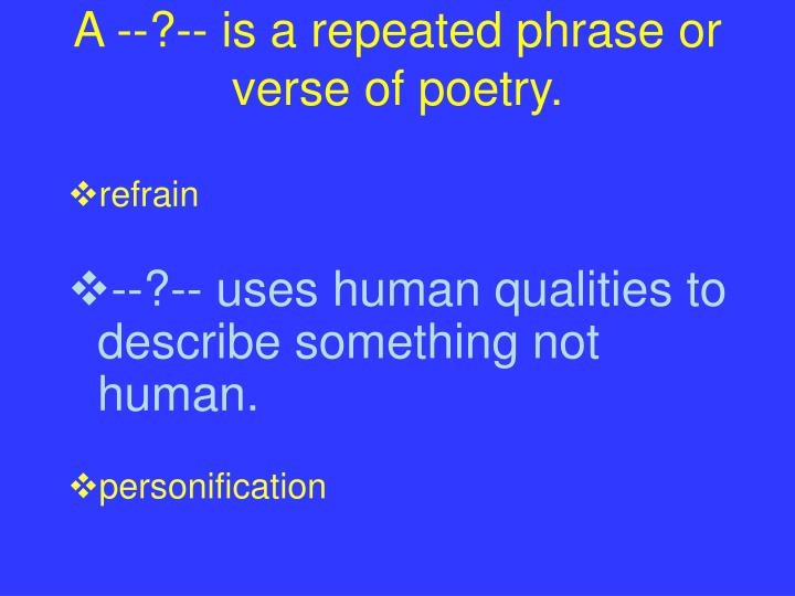 A --?-- is a repeated phrase or verse of poetry.