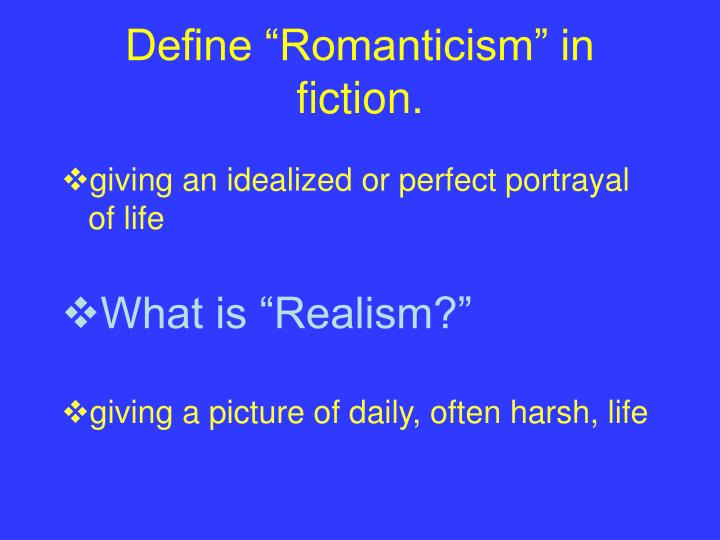 "Define ""Romanticism"" in fiction."