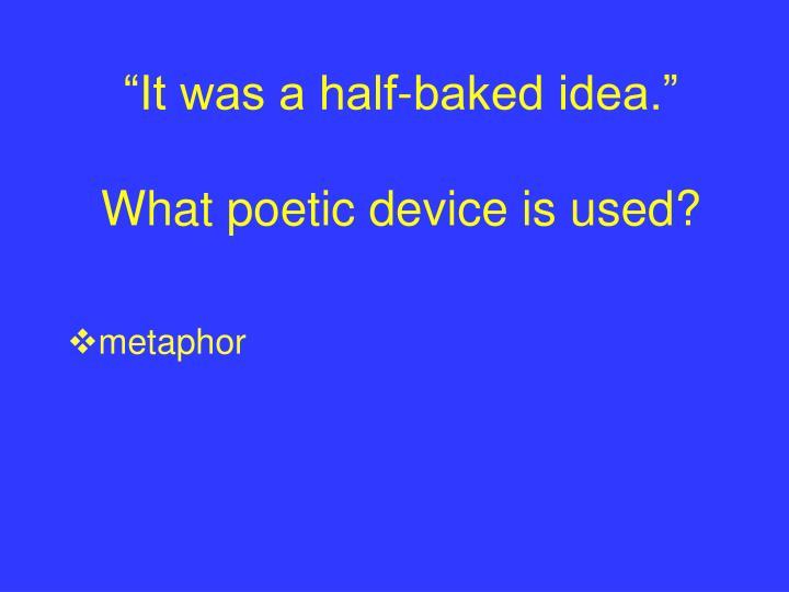 """It was a half-baked idea."""