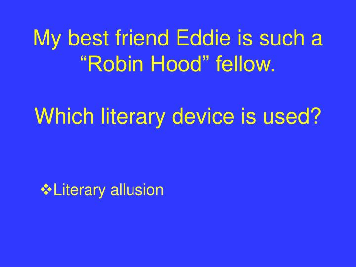 "My best friend Eddie is such a ""Robin Hood"" fellow."