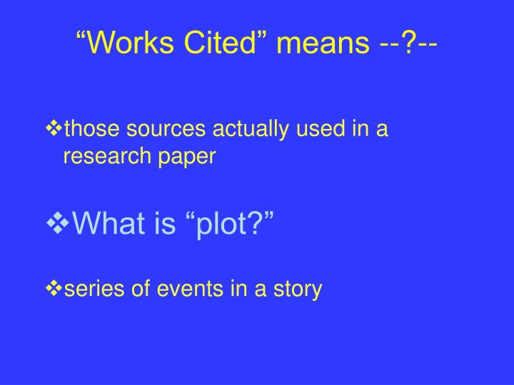 """""""Works Cited"""" means --?--"""