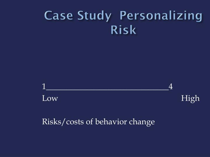 Case Study  Personalizing Risk