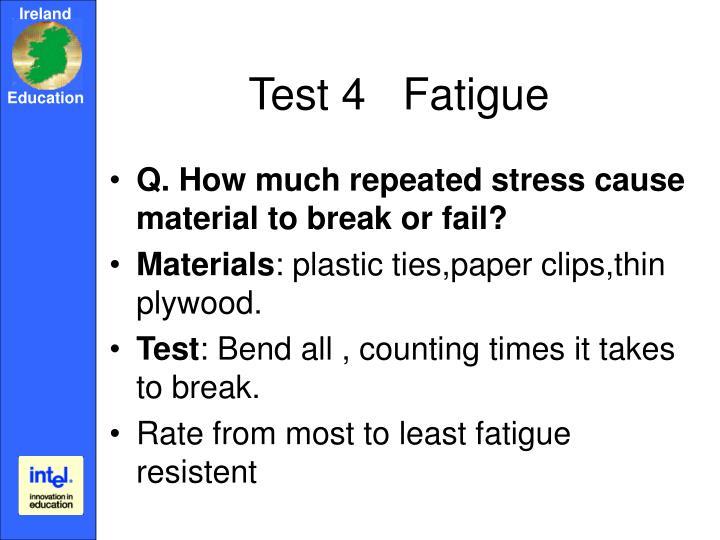 Test 4   Fatigue