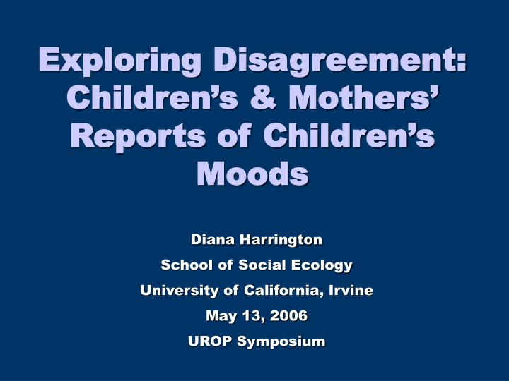 Exploring Disagreement: Children's & Mothers' Reports of Children's Moods