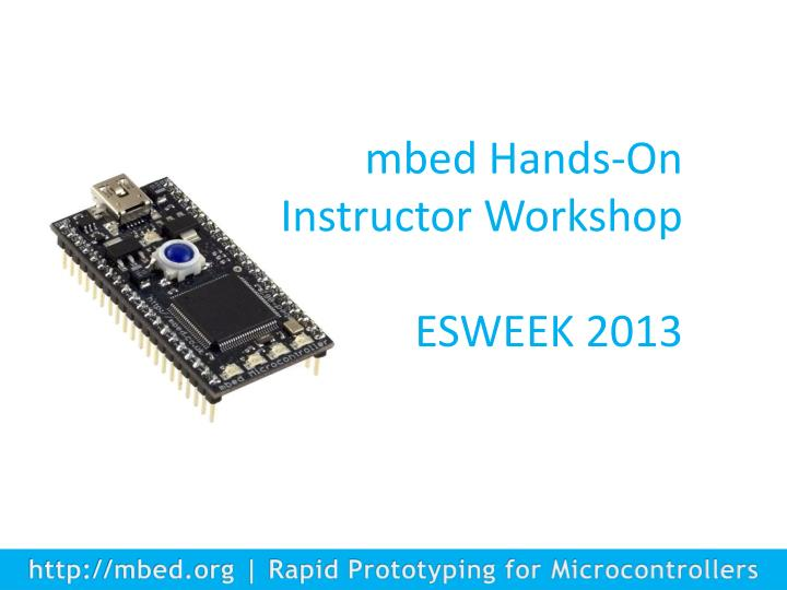 Mbed hands on instructor workshop esweek 2013
