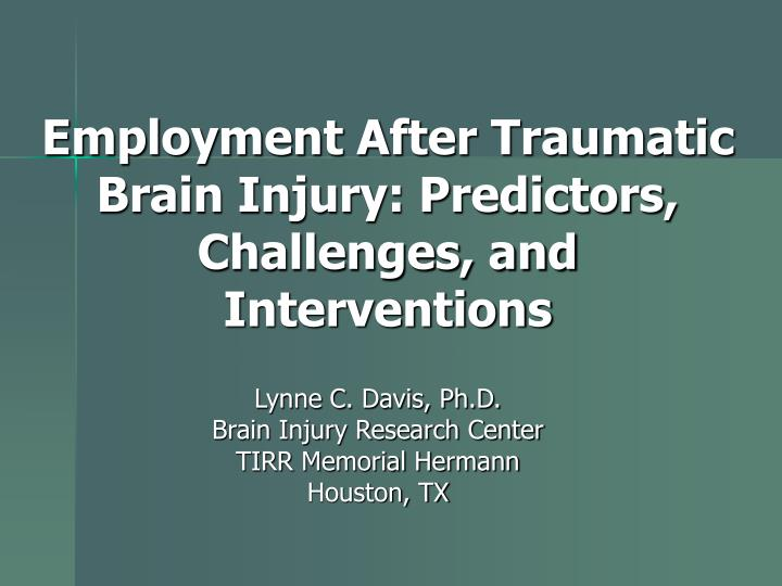 Employment after traumatic brain injury predictors challenges and interventions