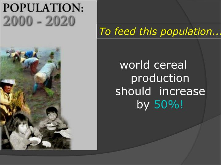 To feed this population...