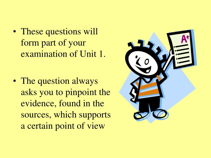 These questions will form part of your examination of Unit 1.